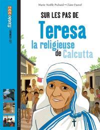 Sur les pas de Teresa : la religieuse de Calcutta