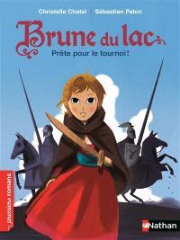 Brune du Lac. Volume 3, Prête pour le tournoi !