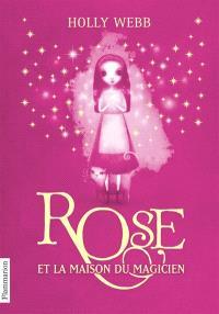 Rose. Volume 1, Rose et la maison du magicien
