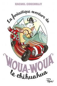 La fantastique aventure de Woua-Woua le chihuahua
