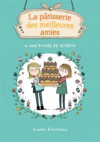 La pâtisserie des meilleures amies. Volume 2, Une pincée de secrets