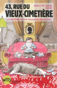 43, rue du Vieux-Cimetière. Volume 4, Le fantôme hante toujours deux fois