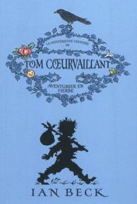 La mystérieuse histoire de Tom Coeurvaillant : aventurier en herbe