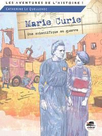 Marie Curie : une scientifique en guerre