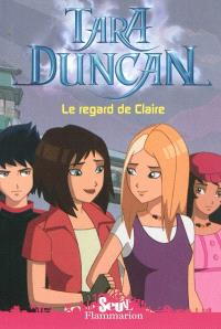 Tara Duncan. Volume 10, Le regard de Claire