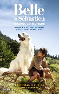 Belle et Sébastien, l'aventure continue : un film de Christian Duguay : le roman du film