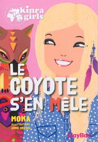 Kinra girls. Volume 14, Le coyote s'en mêle