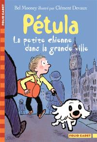 Pétula. Volume 3, La petite chienne dans la grande ville