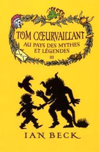 Tom Coeurvaillant. Volume 3, Au pays des mythes et légendes