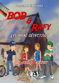 Bob et Rafy, les mini détectives. Volume 1, Le moulin secret