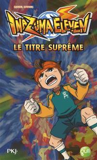 Inazuma eleven. Volume 10, Le titre suprême