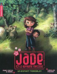 Jade et le royaume magique. Volume 4, Un enfant terrible !