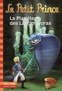 Le Petit Prince. Volume 17, La planète des Lacrimavoras
