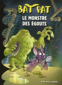 Bat Pat. Volume 7, Le monstre des égouts