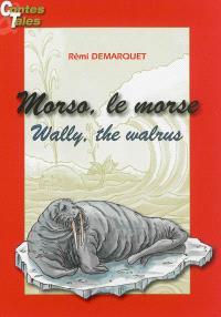Morso, le morse = Wally, the walrus