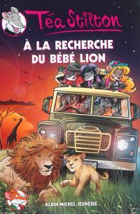 Téa Stilton. Volume 17, A la recherche du bébé lion