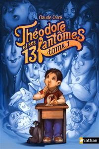 Théodore et ses 13 fantômes. Volume 1