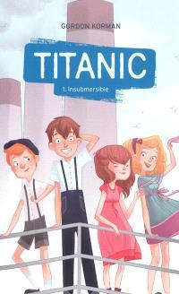Titanic. Volume 1, Insubmersible