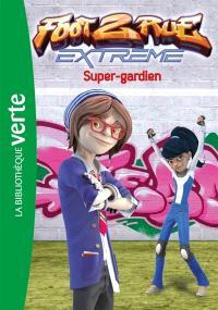 Foot 2 rue extrême. Volume 3, Super-gardien