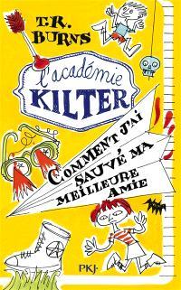 L'académie Kilter. Volume 2, Comment j'ai sauvé ma meilleure amie