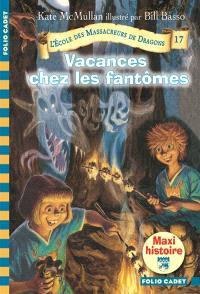 L'école des massacreurs de dragons. Volume 17, Vacances chez les fantômes