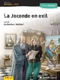 La Joconde en exil; Suivi de Au bûcher, Galilée !