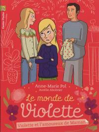Le monde de Violette. Volume 4, Violette et l'amoureux de Maman