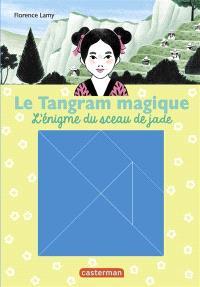 Le tangram magique. Volume 3, L'énigme du sceau de jade