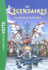 Les Légendaires. Volume 2, Les épreuves du gardien