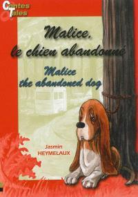 Malice, le chien abandonné = Malice, the abandoned dog