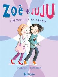 Zoé + Juju. Volume 4, Zoé + Juju gardent la baby-sitter
