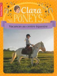 Clara et les poneys. Volume 10, Vacances au centre équestre