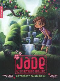 Jade et le royaume magique. Volume 3, Le torrent mystérieux