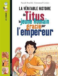 La véritable histoire de Titus, le jeune Romain gracié par l'empereur
