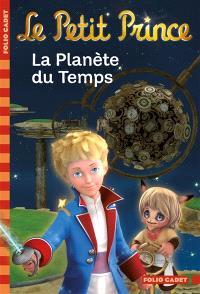 Le Petit Prince. Volume 1, La planète du Temps