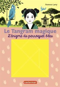Le tangram magique. Volume 4, L'énigme du perroquet bleu