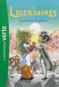Les Légendaires. Volume 5, La trahison du prince