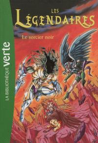 Les Légendaires. Volume 4, Le sorcier noir