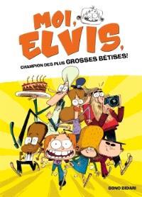 Moi, Elvis. Volume 1, Moi, Elvis, champion des plus grosses bêtises !