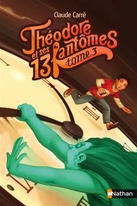Théodore et ses 13 fantômes. Volume 3