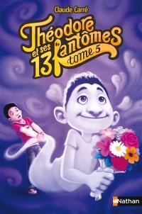 Théodore et ses 13 fantômes. Volume 5