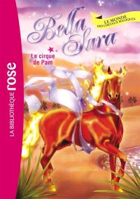 Bella Sara : le monde des chevaux magiques. Volume 17, Le cirque de Pam