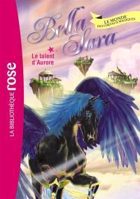 Bella Sara : le monde des chevaux magiques. Volume 15, Le talent d'Aurore