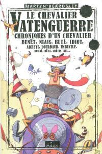 Le chevalier Vatenguerre : chroniques d'un chevalier benêt, niais, buté, idiot, abruti, lourdaud, imbécile, borné, bêta, crétin, nul...
