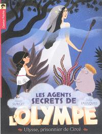 Les agents secrets de l'Olympe. Volume 4, Ulysse, prisonnier de Circé