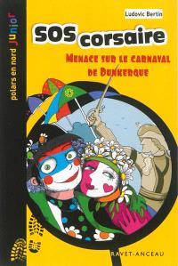 SOS corsaire : menace sur le carnaval de Dunkerque : une aventure des Quat'Quarts