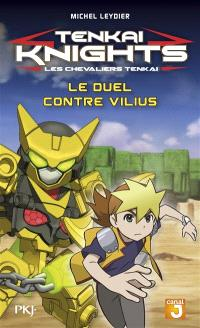 Tenkai knights = Les chevaliers Tenkai. Volume 3, Le duel contre Vilius