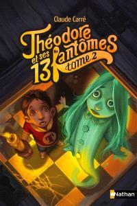 Théodore et ses 13 fantômes. Volume 2