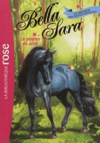 Bella Sara : le monde des chevaux magiques. Volume 7, Le pouvoir de Julie