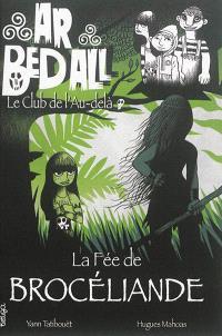Ar bed all, le club de l'au-delà. Volume 6, La fée de Brocéliande